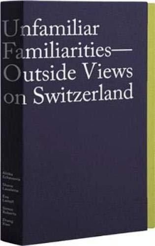 Unfamiliar Familiarities: Outside Views on Switzerland (English, French and German Edition)