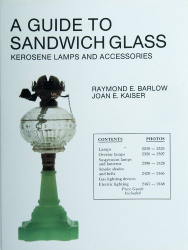 A Guide to Sandwich Glass, Kerosene Lamps and Accessories (The Glass Industry in Sandwich Series)
