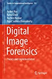 Digital Image Forensics: Theory and Implementation (Studies in Computational Intelligence Book 755)
