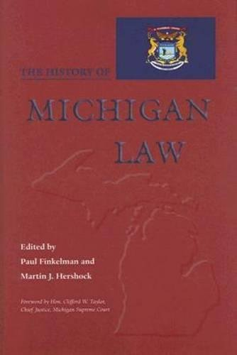 The History of Michigan Law (Law Society & Politics in the Midwest)