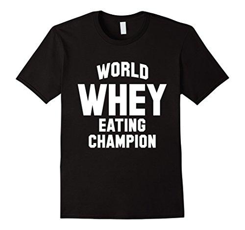 Men's World Whey Eating Champion Funny T-Shirt Large Black