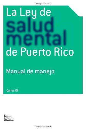 La Ley de salud mental de Puerto Rico: Manual para su manejo por miembros de la rama Judicial, representantes legales, pacientes y sus familiares y profesionales de la salud. (Spanish Edition)
