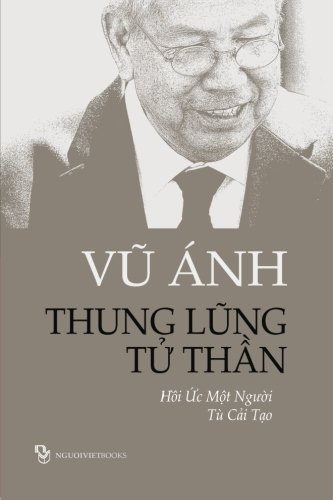 Thung Lung Tu Than: Hoi Uc Mot Nguoi Tu Cai Tao (Vietnamese Edition)