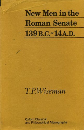 New men in the Roman senate, 139 B.C. - A.D. 14 (Oxford classical and philosophical monographs)