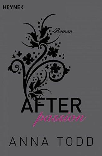 After passion: AFTER 1 - Roman Broschiert – 9. Februar 2015 Anna Todd Corinna Vierkant-Enßlin Julia Walther Heyne Verlag