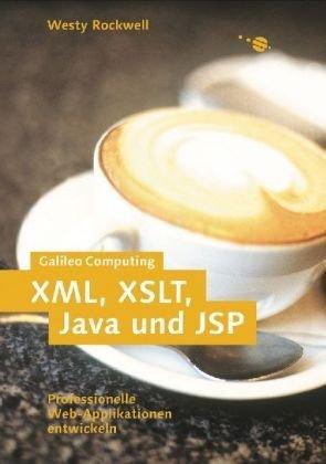 XML, XSLT, Java und JSP - Eine professionelle Webapplikation programmieren, mit CD (Galileo Computing) by Westy Rockwell (2000-12-05)