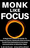 Monk Like Focus: A Beginners Practical Guide To Improve Focus, Eliminate Distractions, Avoid Procrastination & Increase Concentration & Attention Span