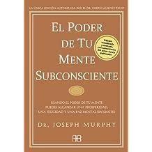 El poder de tu mente subconsciente: Usando el poder de tu mente subconsciente puedes alcanzar una prosperidad, una felicidad y una paz sin límites (Spanish Edition)