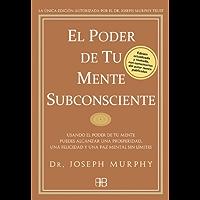 El poder de tu mente subconsciente: Usando el poder de tu mente subconsciente puedes alcanzar una prosperidad, una felicidad y una paz sin límites: Usando ... una felicidad y una paz mental sin límites