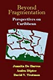 Beyond Fragmentation : A Pan-Caribbean Look at Slavery,Emancipation and Colonization, , 1558763570