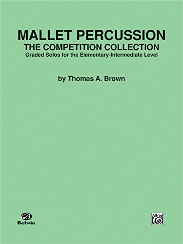 Mallet Percussion -- The Competition Collection: Graded Solos for the Elementary-Intermediate Level
