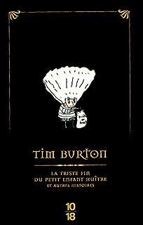 La triste fin du petit enfant huître : et autres histoires, Burton, Tim