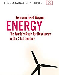 Energy: The Worlds Race for Resources in the 21st Century (Haus Publishing - Sustainability Project)