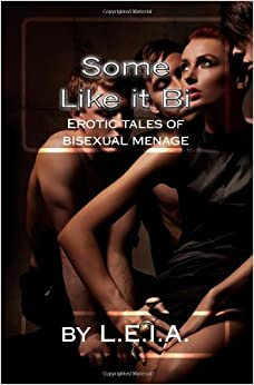 Some Like it Bi: Erotic Tales of Bisexual Menage