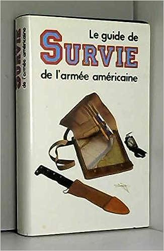 Amazon.fr - Le Guide de survie de l'armée américaine - Michaud, Léandre, Etats-Unis, Army - Livres
