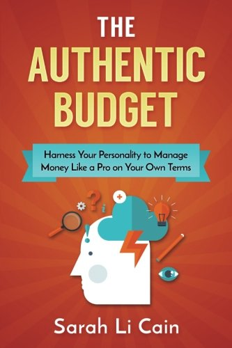 The Authentic Budget: How to Harness Your Personality to Manage Money Like a Pro On Your Own Terms