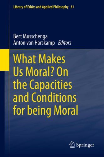 What Makes Us Moral? On the capacities and conditions for being moral: 31 (Library of Ethics and Applied Philosophy) Pdf