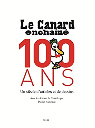 Amazon Fr Le Canard Enchaine 100 Ans Un Siecle D Articles Et De