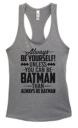 """Batman+tank+top Products : Womens Basic Tank Top """"Always Be Yourself Unless You Can Be Batman Than Always"""""""