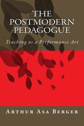 The Postmodern Pedagogue: Teaching as a Performance Art