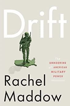Drift: The Unmooring of American Military Power by [Maddow, Rachel]