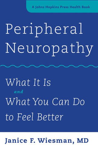 Peripheral Neuropathy: What It Is and What You Can Do to Feel Better (A Johns Hopkins Press Health Book)