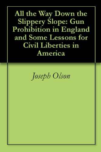 All the Way Down the Slippery Slope: Gun Prohibition in England and Some Lessons for Civil Liberties in America