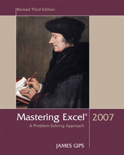 Mastering Excel, 2007: A Problem Solving Approach, 3rd Revised Edition