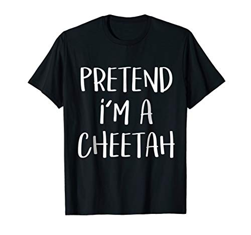 Pretend I'm A Cheetah Costume Funny Halloween Party T-Shirt for $<!--$16.84-->