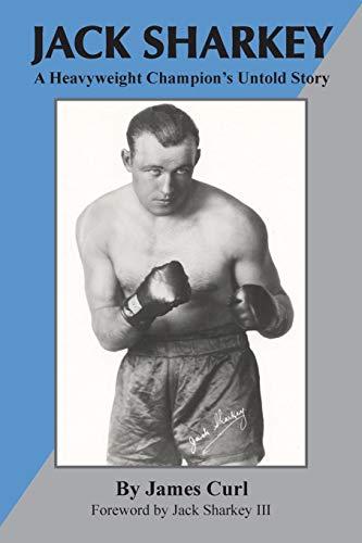 Jack Sharkey: A Heavyweight Champion's Untold ()