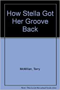 How Stella Got Her Groove Back: Terry McMillan ...
