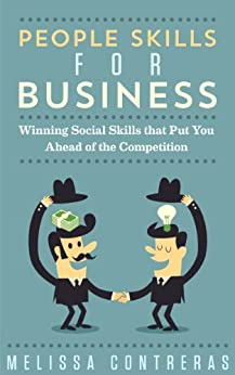 People Skills For Business: Winning Social Skills That Put You Ahead of The Competition by [Contreras, Melissa]
