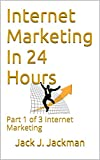 Internet Marketing In 24 Hours: Part 1 of 3 Internet Marketing (Internet Marketing In 24 Hours Part 1 mtirvin.com)