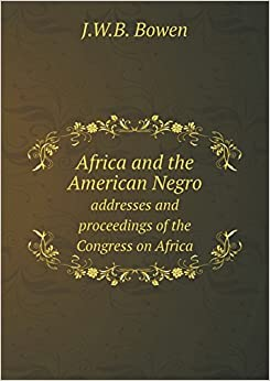 Book Africa and the American Negro Addresses and Proceedings of the Congress on Africa