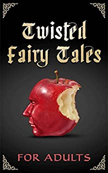 Twisted Fairy Tales for Adults: An Anthology by [Apantaku, Erisa, Brooks, Emily, Bucholz, Laurel, Chung, C.K. Hugo, Glin, Hugo, Phelps, L.L., Vaky, Nick, Woods, Pat, Zahar, Whitney]