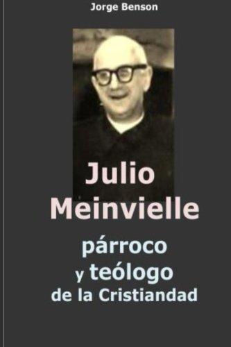 Julio Meinvielle: parroco y teologo de la cristiandad (Spanish Edition) [Jorge Benson] (Tapa Blanda)