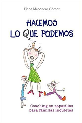 Hacemos lo que podemos: Coaching en zapatillas para familias inquietas (Spanish Edition): Elena Mesonero Gómez: 9781521151594: Amazon.com: Books