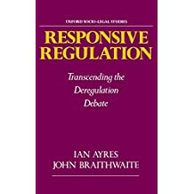 Responsive Regulation: Transcending the Deregulation Debate (Oxford Socio-Legal Studies)