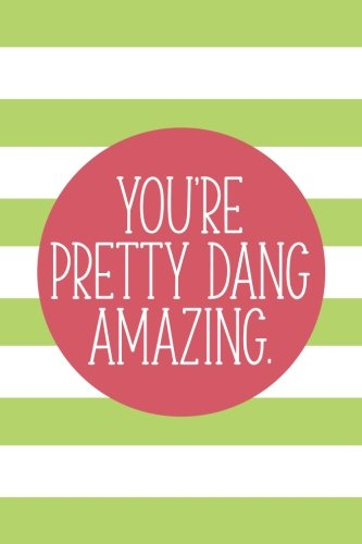 You're Pretty Dang Amazing (6x9 Journal): Lined Writing Notebook, 120 Pages -- Lime Green and Melon Pink Stripes with Motivational, Encouraging Message