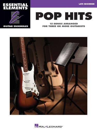 Pop Hits - 15 Songs Arranged for Three or More Guitarists: Essential Elements Guitar Ensembles Late Beginner Level