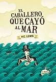 img - for El Caballero Que Cayo Al Mar book / textbook / text book