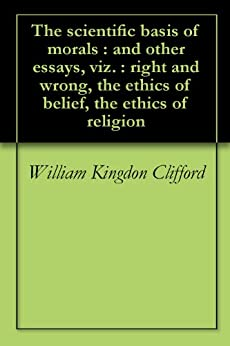 Critique of William Cliffords Ethics of Belief