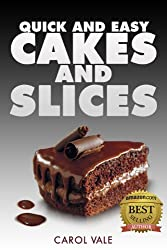 Quick and Easy Cakes and Slices (Quick and Easy Recipes Book 3)