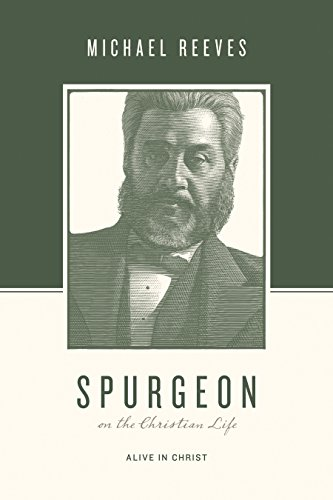 Spurgeon on the Christian Life: Alive in Christ (Theologians on the Christian Life) -