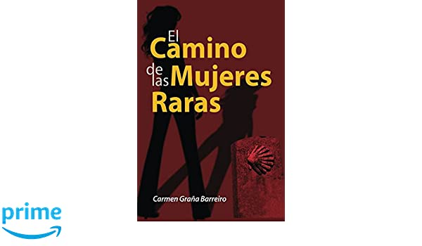 Amazon.com: El camino de las mujeres raras (Spanish Edition) (9781542527491): Carmen Graña Barreiro: Books