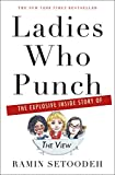 Book cover from Ladies Who Punch: The Explosive Inside Story of The View by Ramin Setoodeh