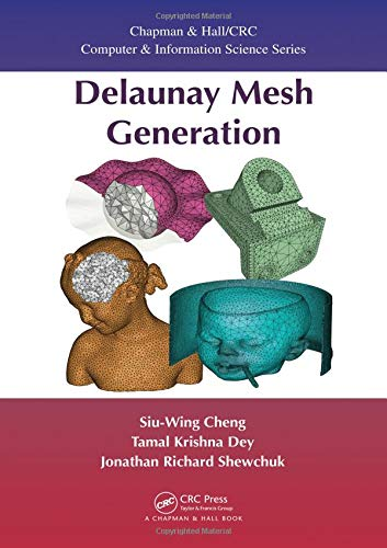 Delaunay Mesh Generation (Chapman & Hall/CRC Computer and Information Science Series) (Grid Generation)
