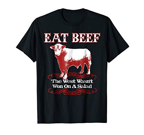 Eat Beef T-Shirt West Wasn't Won On Salad Hereford