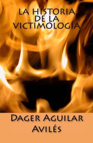 La Historia de la Victimologia (Spanish Edition) [Dager Aguilar Aviles] (Tapa Blanda)