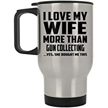 Husband Travel Mug, I Love My Wife More Than Gun Collecting ...Yes, She Bought Me This - Travel Mug, Stainless Steel Tumbler, Best Gift for Husband, Him, Men, Man from Wife, Men, Lover